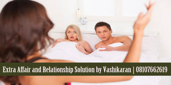 Extra Affair and Relationship Solution by Vashikaran