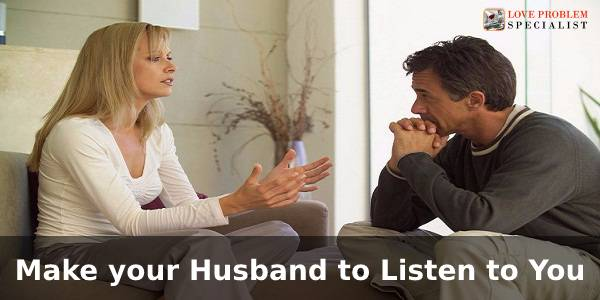 Make your husband listen to you