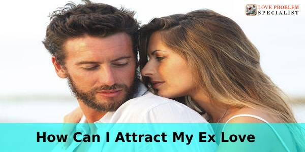 how can i attract my ex love